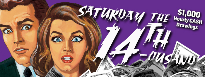 Saturday the 14th-ousand at Clearwater Casino Resort