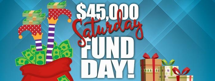 $45,000 Saturday Fund Day