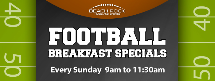 Football Breakfast Specilas at Beach Rock Music & Sports
