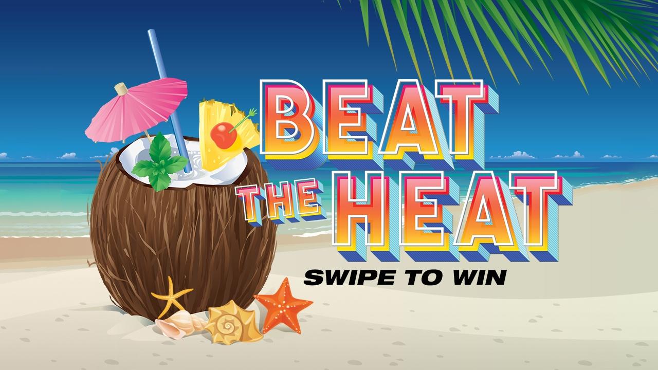 Beat The Heat Swipe To Win!