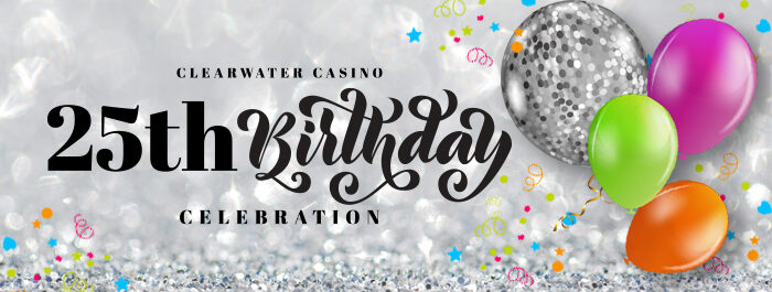 Clearwater Casino 25th Birthday 2020