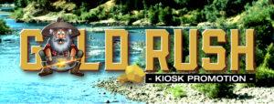 Gold Rush - Kiosk Promotion