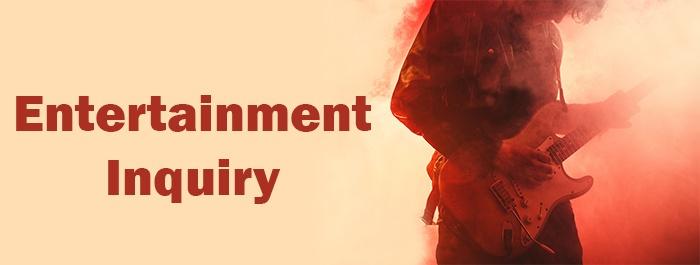 Entertainment Inquiry