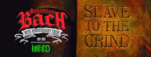 Sebastian Bach - 30th Anniversary Slave to the Grind Tour