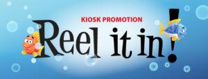 Reel It In - Kiosk Promotion