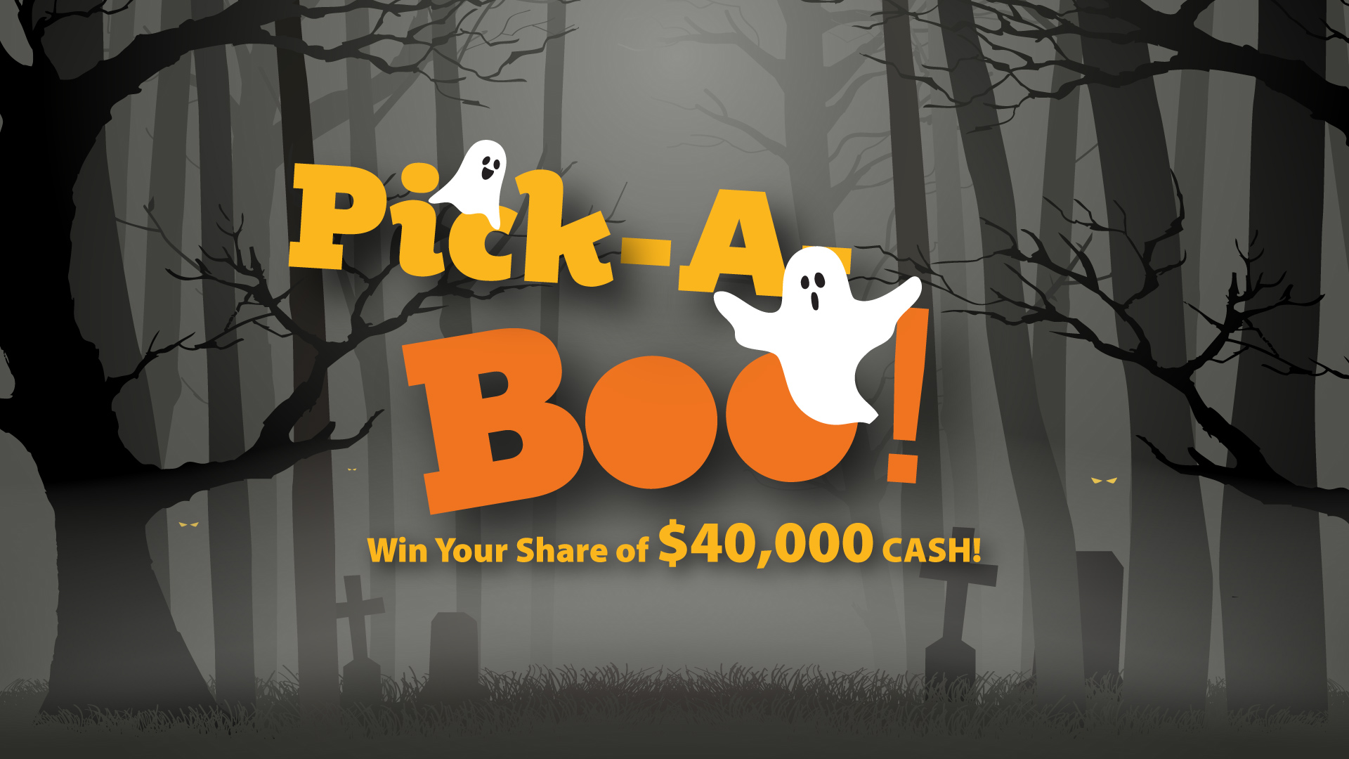 Pick A Boo Win Your Share Of $40,000 CASH!